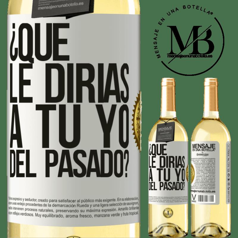 24,95 € Envío gratis | Vino Blanco Edición WHITE ¿Qué le dirías a tu yo del pasado? Etiqueta Blanca. Etiqueta personalizable Vino joven Cosecha 2020 Verdejo