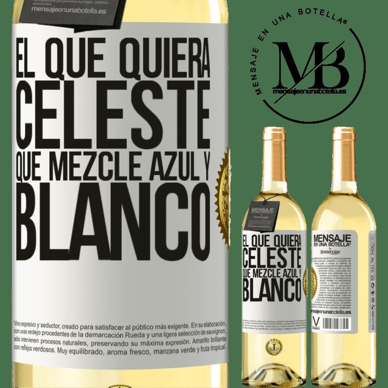 24,95 € Envío gratis | Vino Blanco Edición WHITE El que quiera celeste, que mezcle azul y blanco Etiqueta Blanca. Etiqueta personalizable Vino joven Cosecha 2020 Verdejo