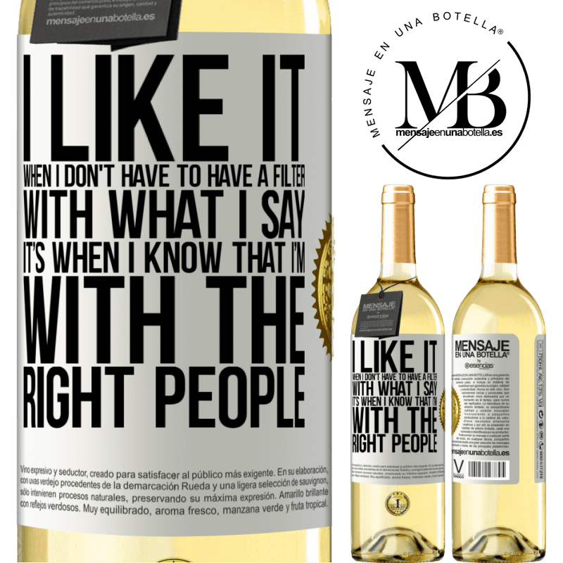 24,95 € Free Shipping   White Wine WHITE Edition I like it when I don't have to have a filter with what I say. It's when I know that I'm with the right people White Label. Customizable label Young wine Harvest 2020 Verdejo