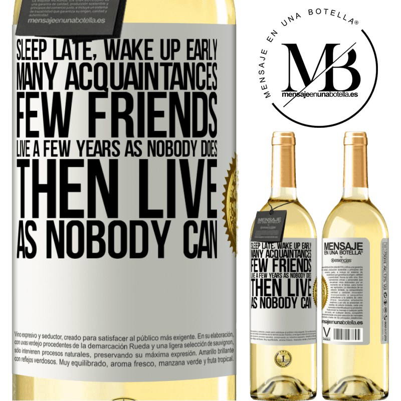 24,95 € Free Shipping | White Wine WHITE Edition Sleep late, wake up early. Many acquaintances, few friends. Live a few years as nobody does, then live as nobody can White Label. Customizable label Young wine Harvest 2020 Verdejo