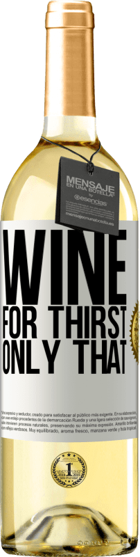 24,95 € Free Shipping | White Wine WHITE Edition He came for thirst. Only that White Label. Customizable label Young wine Harvest 2020 Verdejo