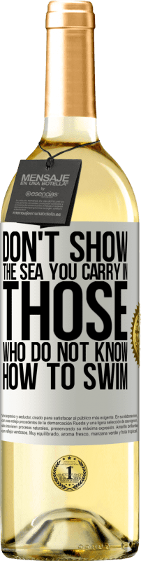 24,95 € Free Shipping | White Wine WHITE Edition Do not show the sea you carry in those who do not know how to swim White Label. Customizable label Young wine Harvest 2020 Verdejo