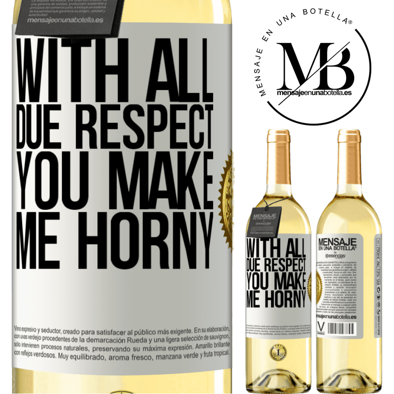 24,95 € Free Shipping | White Wine WHITE Edition With all due respect, you make me horny White Label. Customizable label Young wine Harvest 2020 Verdejo