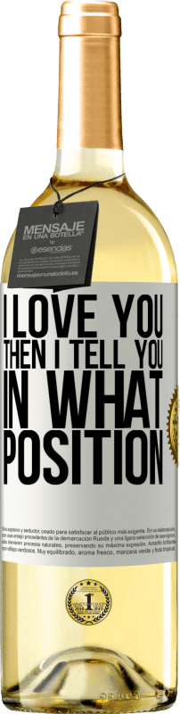 24,95 € Free Shipping | White Wine WHITE Edition I love you Then I tell you in what position White Label. Customizable label Young wine Harvest 2020 Verdejo