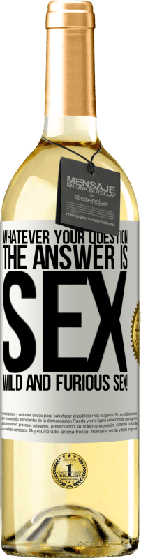 24,95 € Free Shipping   White Wine WHITE Edition Whatever your question, the answer is sex. Wild and furious sex! White Label. Customizable label Young wine Harvest 2020 Verdejo
