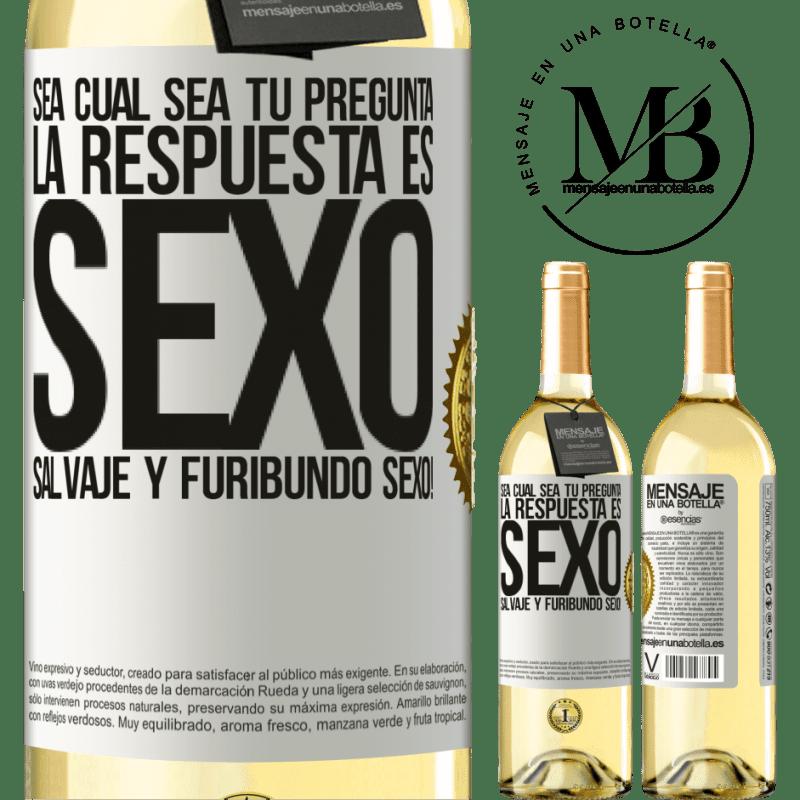 24,95 € Envoi gratuit   Vin blanc Édition WHITE Quelle que soit votre question, la réponse est le sexe. Sexe sauvage et furieux! Étiquette Blanche. Étiquette personnalisable Vin jeune Récolte 2020 Verdejo