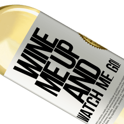 Unique & Personal Expressions. «Wine me up and watch me go!» WHITE Edition