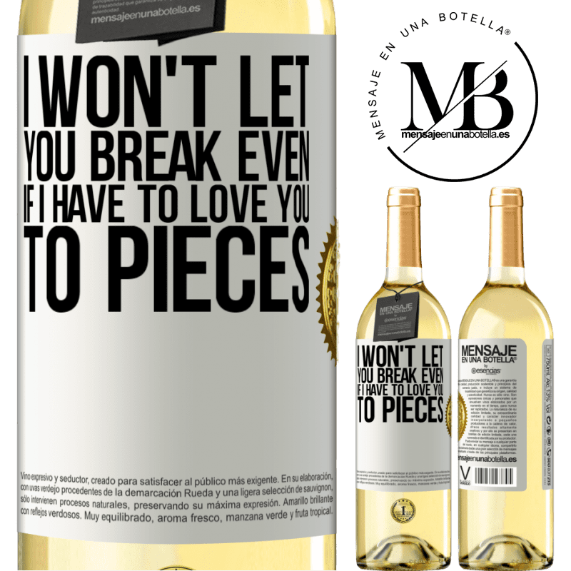 24,95 € Free Shipping | White Wine WHITE Edition I won't let you break even if I have to love you to pieces White Label. Customizable label Young wine Harvest 2020 Verdejo
