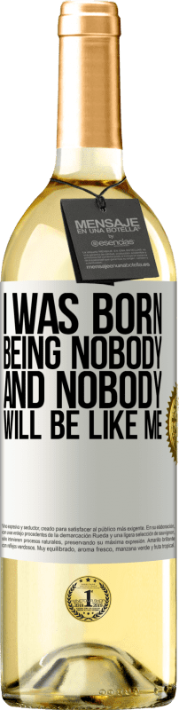 24,95 € Free Shipping   White Wine WHITE Edition I was born being nobody. And nobody will be like me White Label. Customizable label Young wine Harvest 2020 Verdejo