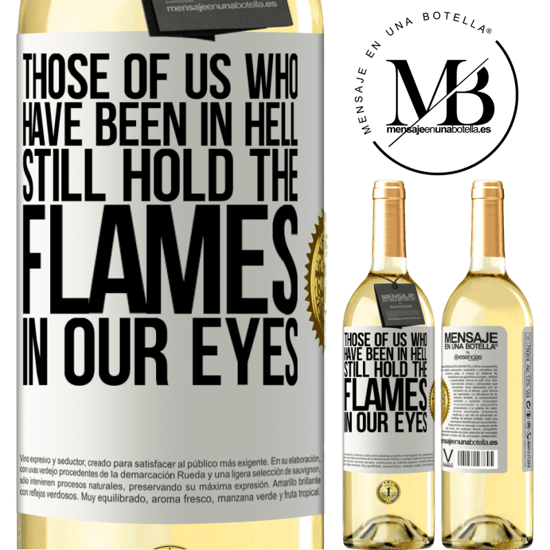 24,95 € Free Shipping | White Wine WHITE Edition Those of us who have been in hell still hold the flames in our eyes White Label. Customizable label Young wine Harvest 2020 Verdejo