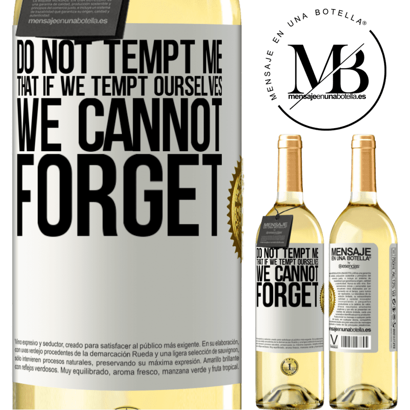 24,95 € Free Shipping | White Wine WHITE Edition Do not tempt me, that if we tempt ourselves we cannot forget White Label. Customizable label Young wine Harvest 2020 Verdejo