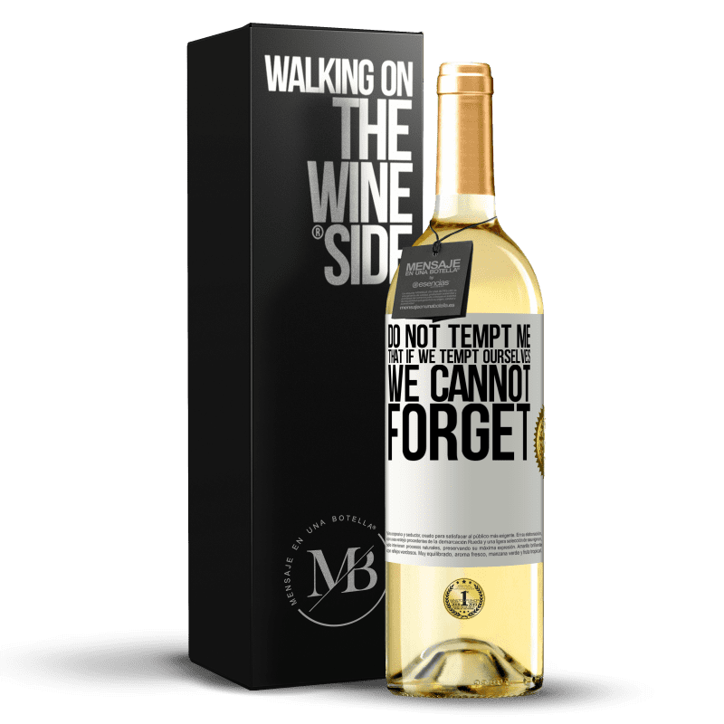24,95 € Free Shipping   White Wine WHITE Edition Do not tempt me, that if we tempt ourselves we cannot forget White Label. Customizable label Young wine Harvest 2020 Verdejo