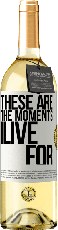 24,95 € Free Shipping | White Wine WHITE Edition These are the moments I live for White Label. Customizable label Young wine Harvest 2020 Verdejo