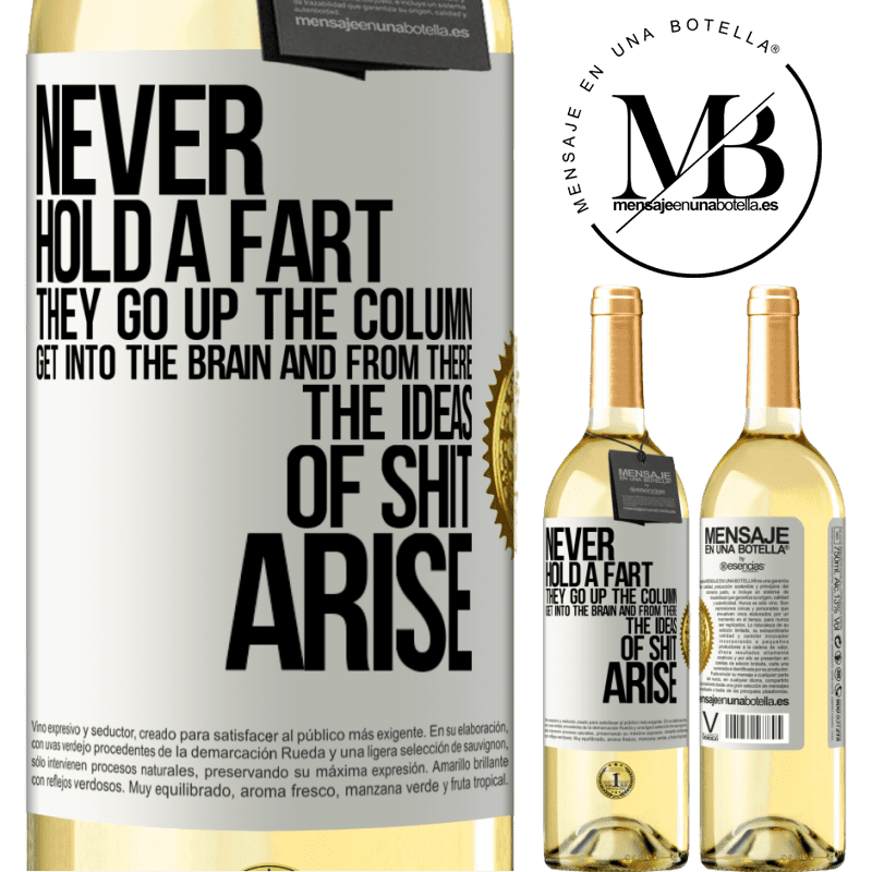 24,95 € Free Shipping | White Wine WHITE Edition Never hold a fart. They go up the column, get into the brain and from there the ideas of shit arise White Label. Customizable label Young wine Harvest 2020 Verdejo
