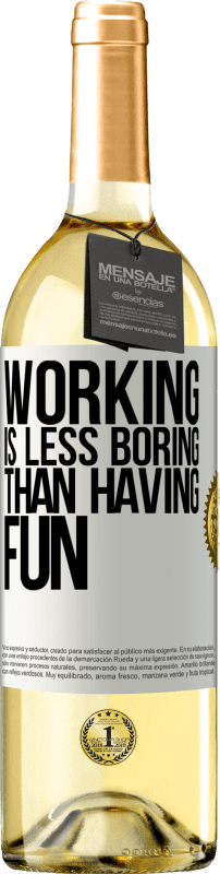 24,95 € Free Shipping | White Wine WHITE Edition Working is less boring than having fun White Label. Customizable label Young wine Harvest 2020 Verdejo