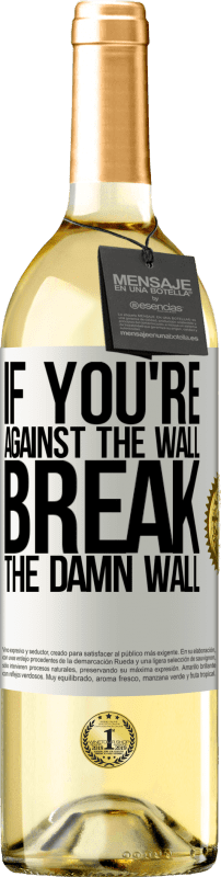 24,95 € Free Shipping   White Wine WHITE Edition If you're against the wall, break the damn wall White Label. Customizable label Young wine Harvest 2020 Verdejo
