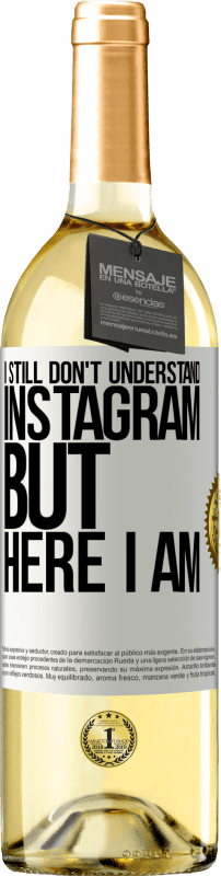 24,95 € Free Shipping | White Wine WHITE Edition I still don't understand Instagram, but here I am White Label. Customizable label Young wine Harvest 2020 Verdejo