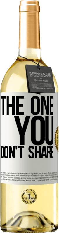 «The one you don't share» WHITE Edition