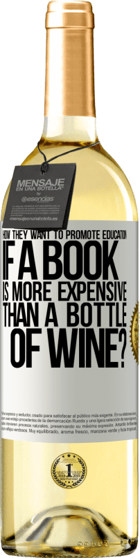24,95 € Free Shipping   White Wine WHITE Edition How they want to promote education if a book is more expensive than a bottle of wine White Label. Customizable label Young wine Harvest 2020 Verdejo