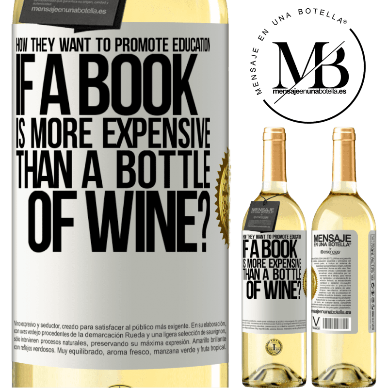 24,95 € Free Shipping | White Wine WHITE Edition How they want to promote education if a book is more expensive than a bottle of wine White Label. Customizable label Young wine Harvest 2020 Verdejo