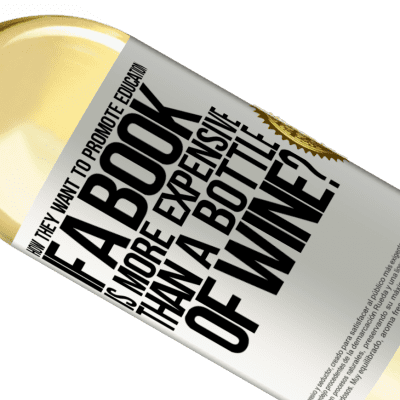 Unique & Personal Expressions. «How they want to promote education if a book is more expensive than a bottle of wine» WHITE Edition