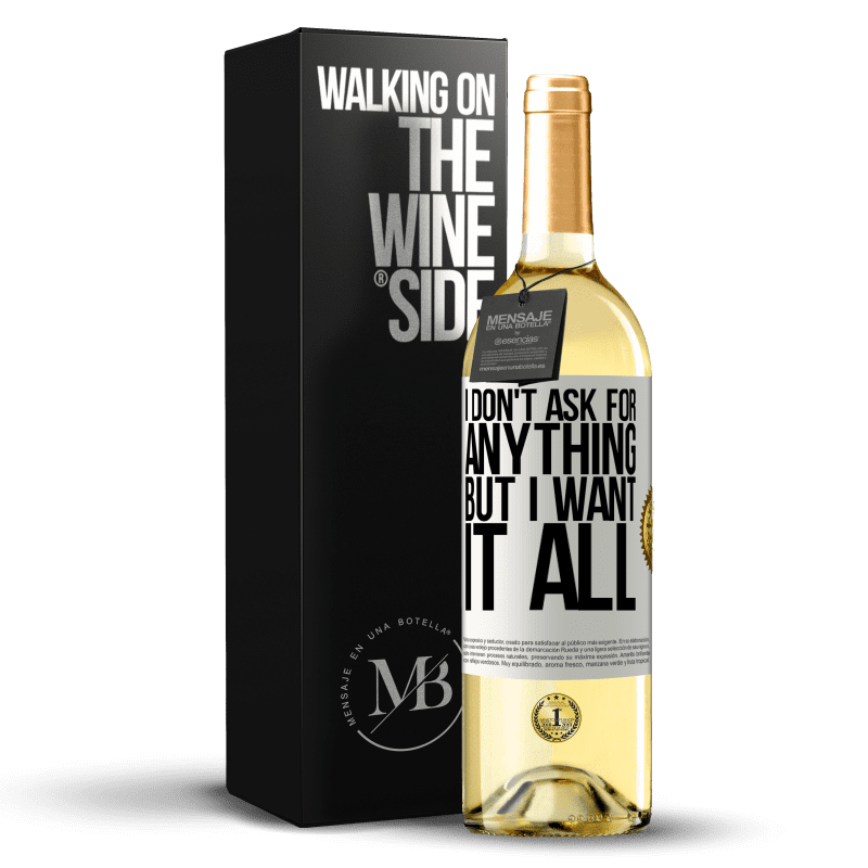 24,95 € Free Shipping   White Wine WHITE Edition I don't ask for anything, but I want it all White Label. Customizable label Young wine Harvest 2020 Verdejo