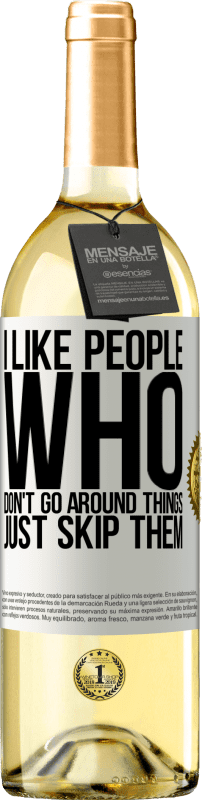 24,95 € Free Shipping | White Wine WHITE Edition I like people who don't go around things, just skip them White Label. Customizable label Young wine Harvest 2020 Verdejo