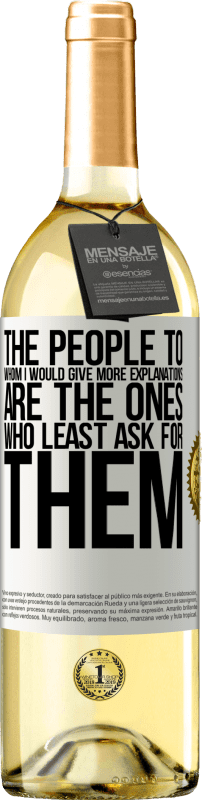 24,95 € Free Shipping | White Wine WHITE Edition The people to whom I would give more explanations are the ones who least ask for them White Label. Customizable label Young wine Harvest 2020 Verdejo