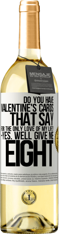 24,95 € Free Shipping   White Wine WHITE Edition Do you have Valentine's cards that say: For the only love of my life? -Yes. Well give me eight White Label. Customizable label Young wine Harvest 2020 Verdejo