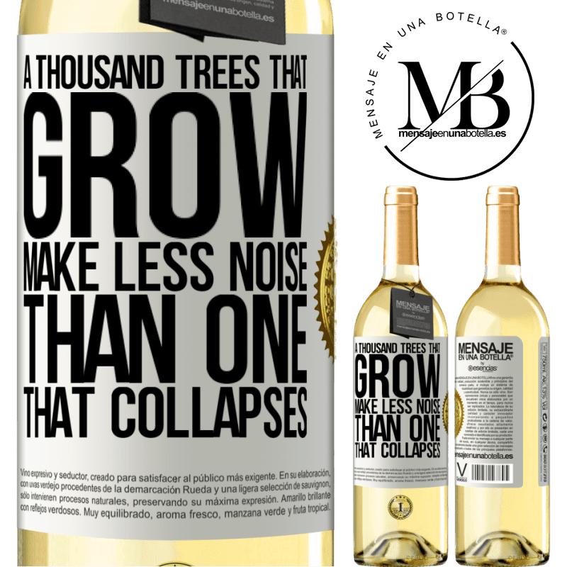 24,95 € Free Shipping | White Wine WHITE Edition A thousand trees that grow make less noise than one that collapses White Label. Customizable label Young wine Harvest 2020 Verdejo