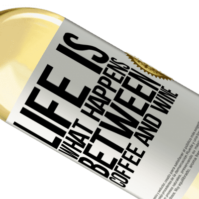 Unique & Personal Expressions. «Life is what happens between coffee and wine» WHITE Edition