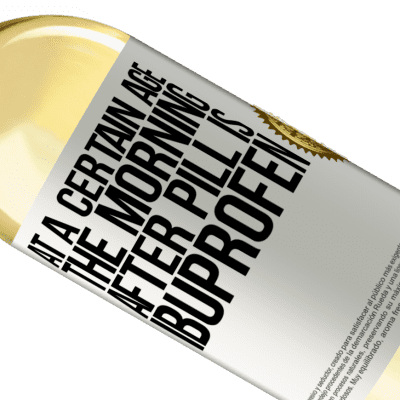 Unique & Personal Expressions. «At a certain age, the morning after pill is ibuprofen» WHITE Edition