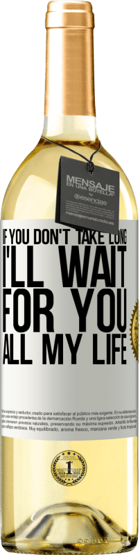 24,95 € Free Shipping   White Wine WHITE Edition If you don't take long, I'll wait for you all my life White Label. Customizable label Young wine Harvest 2020 Verdejo