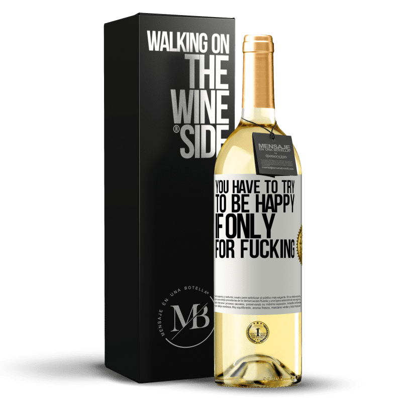 24,95 € Free Shipping   White Wine WHITE Edition You have to try to be happy, if only for fucking White Label. Customizable label Young wine Harvest 2020 Verdejo