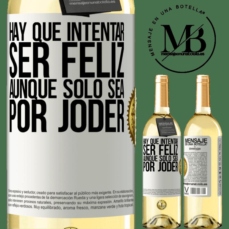 24,95 € Envío gratis | Vino Blanco Edición WHITE Hay que intentar ser feliz, aunque sólo sea por joder Etiqueta Blanca. Etiqueta personalizable Vino joven Cosecha 2020 Verdejo