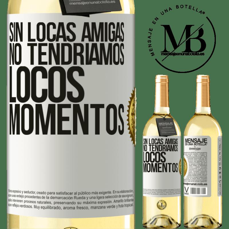 24,95 € Envío gratis | Vino Blanco Edición WHITE Sin locas amigas, no tendríamos locos momentos Etiqueta Blanca. Etiqueta personalizable Vino joven Cosecha 2020 Verdejo