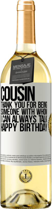 24,95 € Free Shipping | White Wine WHITE Edition Cousin. Thank you for being someone with whom I can always talk. Happy Birthday White Label. Customizable label Young wine Harvest 2020 Verdejo