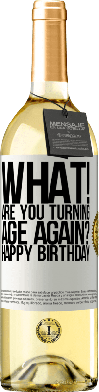 24,95 € Free Shipping   White Wine WHITE Edition What! Are you turning age again? Happy Birthday White Label. Customizable label Young wine Harvest 2020 Verdejo
