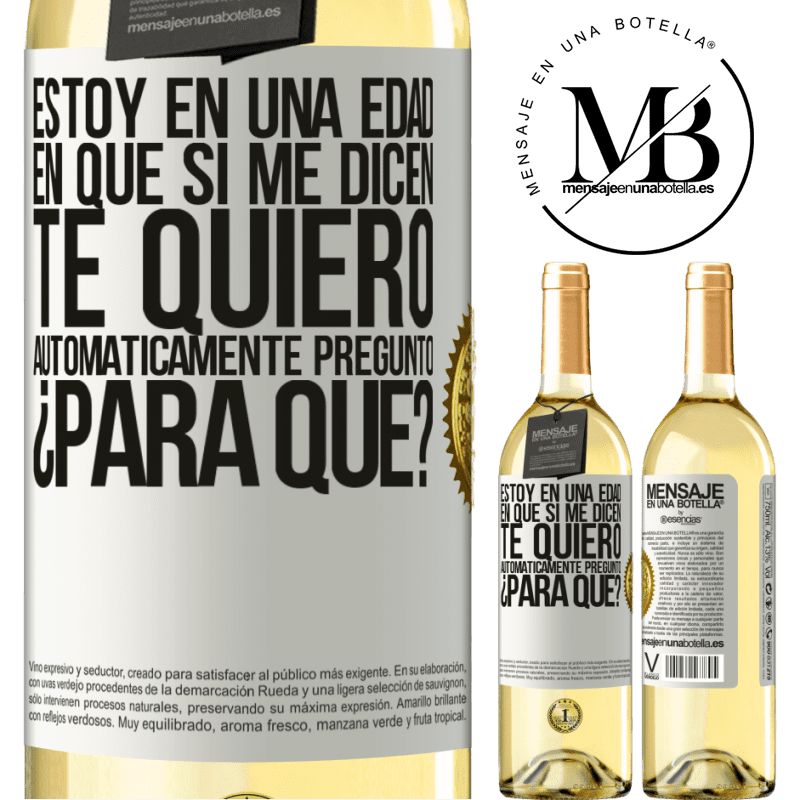 24,95 € Envío gratis | Vino Blanco Edición WHITE Estoy en una edad en que si me dicen, te quiero automáticamente pregunto ¿Para qué? Etiqueta Blanca. Etiqueta personalizable Vino joven Cosecha 2020 Verdejo