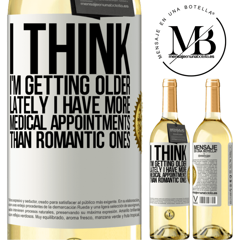 24,95 € Free Shipping | White Wine WHITE Edition I think I'm getting older. Lately I have more medical appointments than romantic ones White Label. Customizable label Young wine Harvest 2020 Verdejo