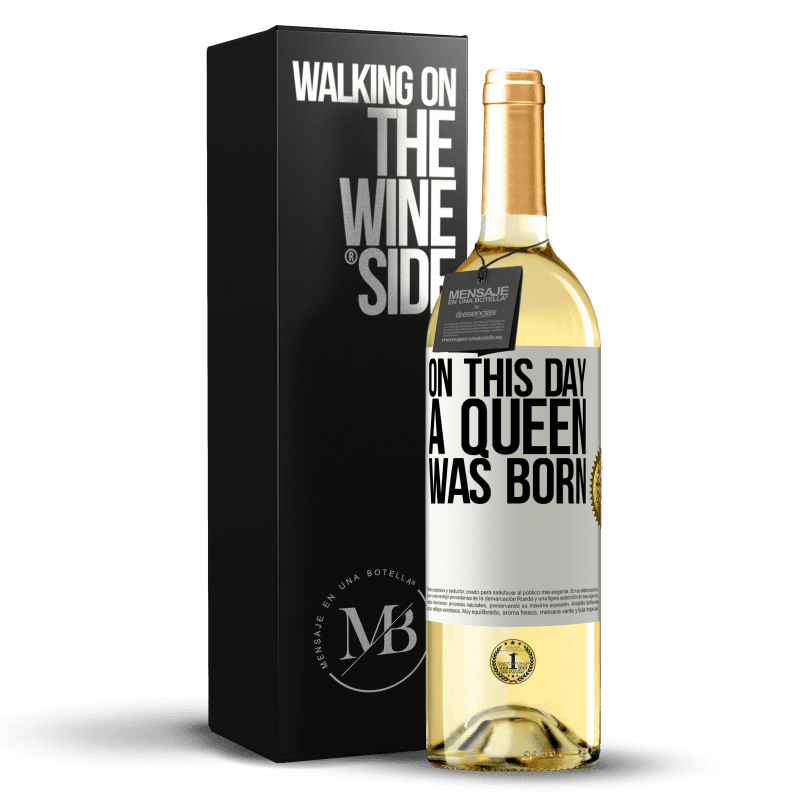 24,95 € Free Shipping | White Wine WHITE Edition On this day a queen was born White Label. Customizable label Young wine Harvest 2020 Verdejo