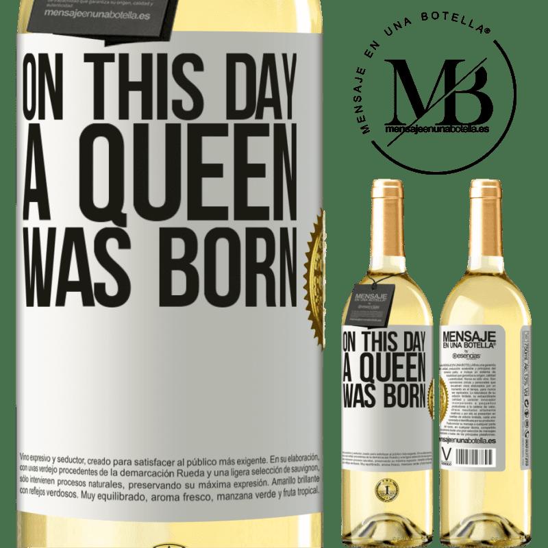 24,95 € Envío gratis | Vino Blanco Edición WHITE On this day a queen was born Etiqueta Blanca. Etiqueta personalizable Vino joven Cosecha 2020 Verdejo