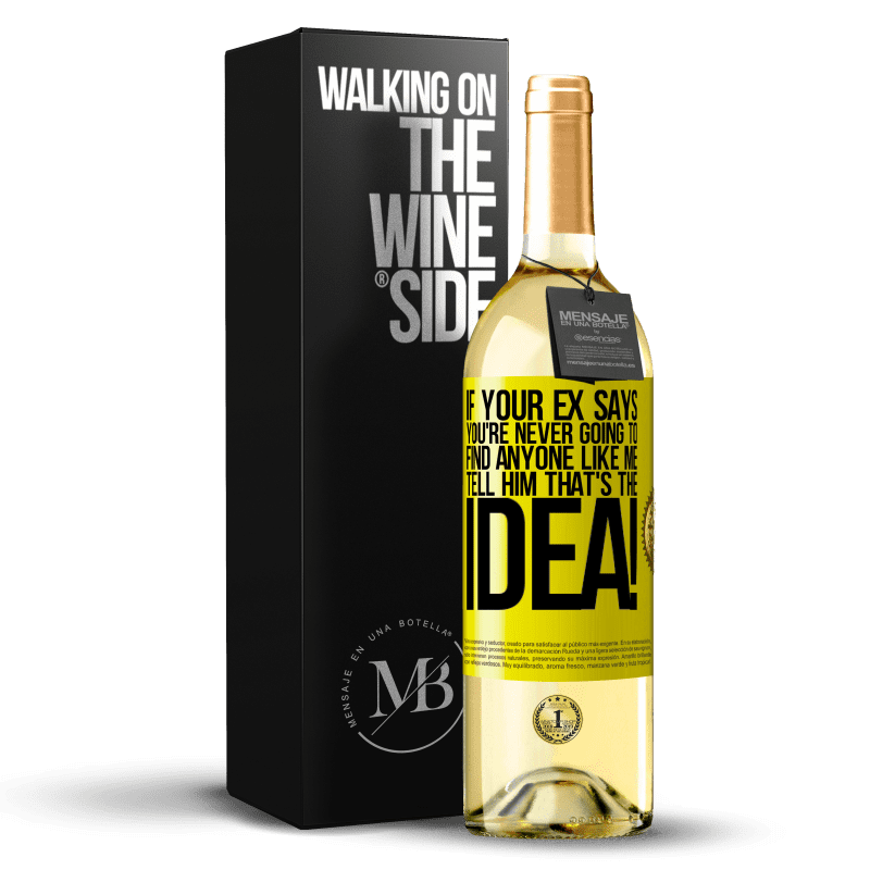 24,95 € Free Shipping   White Wine WHITE Edition If your ex says you're never going to find anyone like me tell him that's the idea! Yellow Label. Customizable label Young wine Harvest 2020 Verdejo