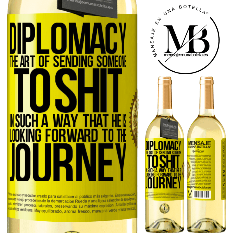 24,95 € Free Shipping   White Wine WHITE Edition Diplomacy. The art of sending someone to shit in such a way that he is looking forward to the journey Yellow Label. Customizable label Young wine Harvest 2020 Verdejo
