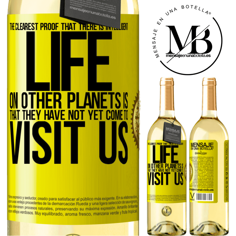 24,95 € Free Shipping | White Wine WHITE Edition The clearest proof that there is intelligent life on other planets is that they have not yet come to visit us Yellow Label. Customizable label Young wine Harvest 2020 Verdejo