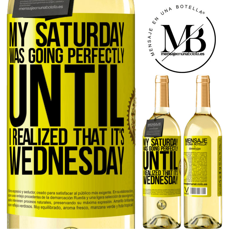24,95 € Free Shipping | White Wine WHITE Edition My Saturday was going perfectly until I realized that it's Wednesday Yellow Label. Customizable label Young wine Harvest 2020 Verdejo