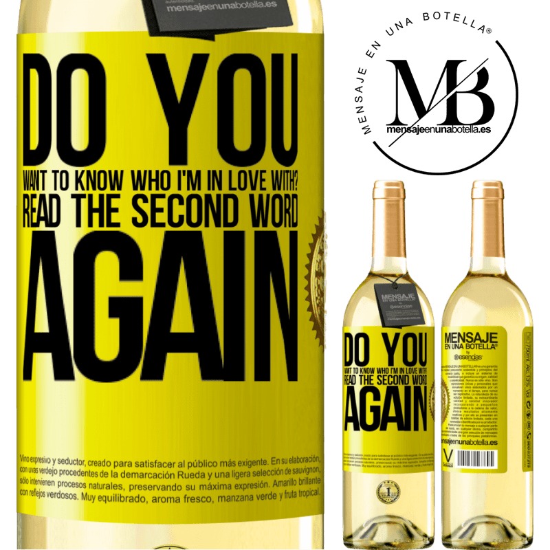 24,95 € Free Shipping   White Wine WHITE Edition do you want to know who I'm in love with? Read the first word again Yellow Label. Customizable label Young wine Harvest 2020 Verdejo