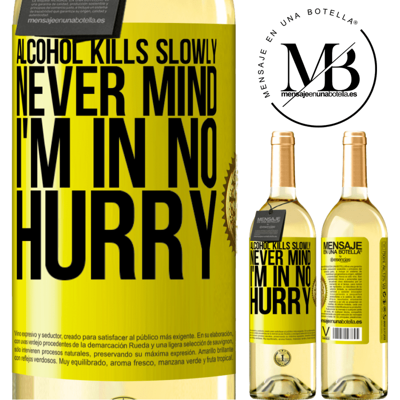 24,95 € Free Shipping   White Wine WHITE Edition Alcohol kills slowly ... Never mind, I'm in no hurry Yellow Label. Customizable label Young wine Harvest 2020 Verdejo