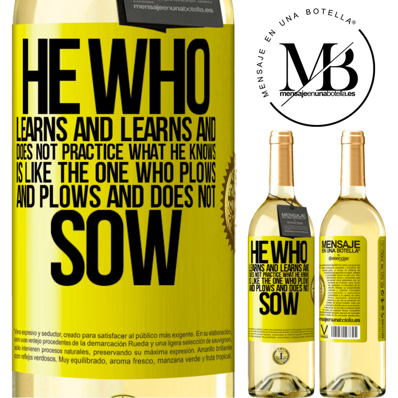 24,95 € Free Shipping | White Wine WHITE Edition He who learns and learns and does not practice what he knows is like the one who plows and plows and does not sow Yellow Label. Customizable label Young wine Harvest 2020 Verdejo