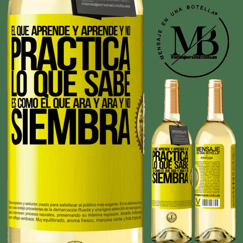 24,95 € Envío gratis | Vino Blanco Edición WHITE El que aprende y aprende y no practica lo que sabe, es como el que ara y ara y no siembra Etiqueta Amarilla. Etiqueta personalizable Vino joven Cosecha 2020 Verdejo